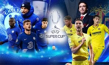 Trận Siêu cúp châu Âu 2021 giữa Chelsea vs Villarreal diễn ra khi nào, ở đâu?