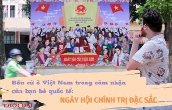 Bầu cử ở Việt Nam trong cảm nhận của bạn bè quốc tế (bài 2): Quyền dự hội