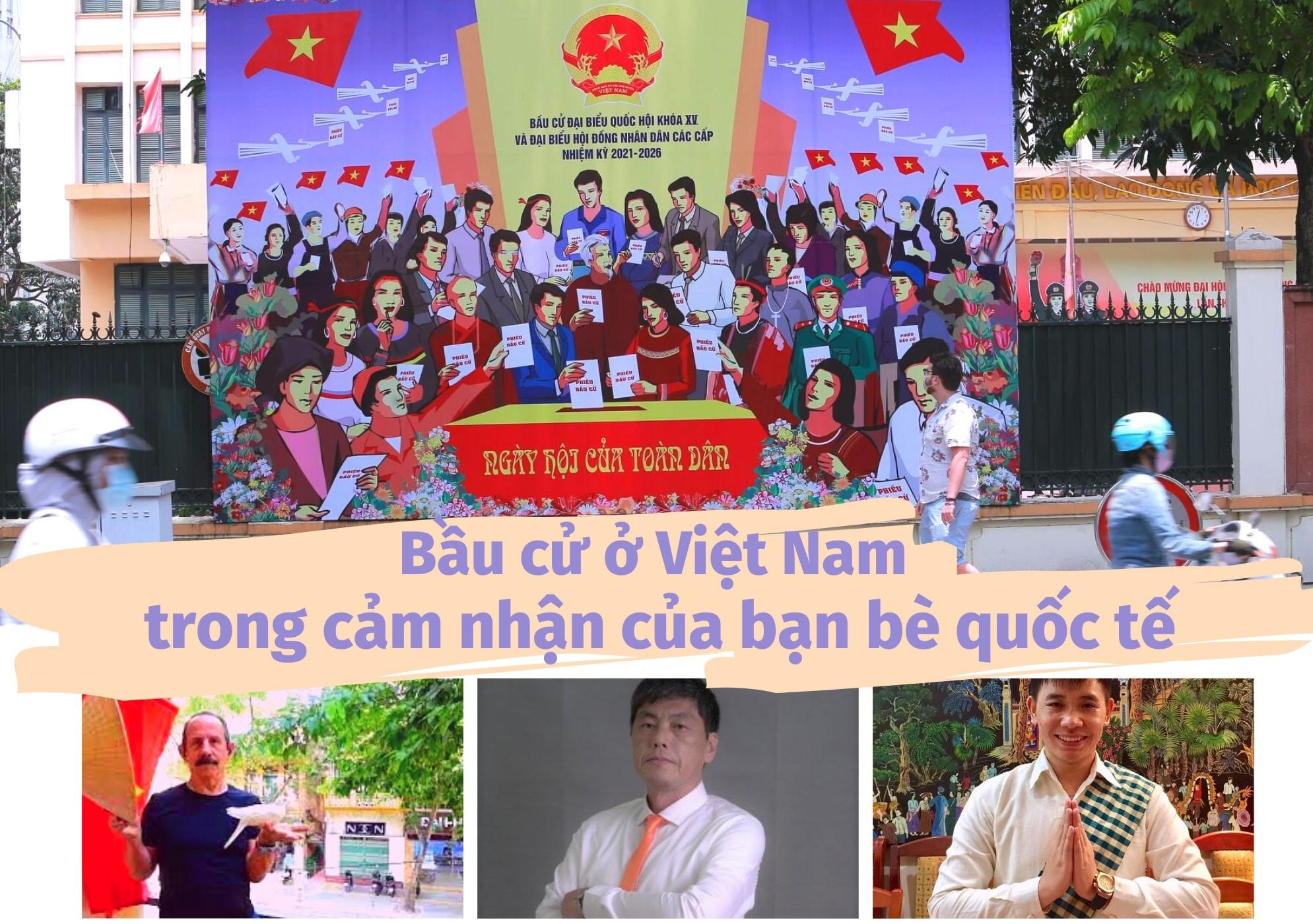Bầu cử ở Việt Nam trong cảm nhận của bạn bè quốc tế (bài 3): Các bạn cho chúng tôi niềm tin tươi sáng