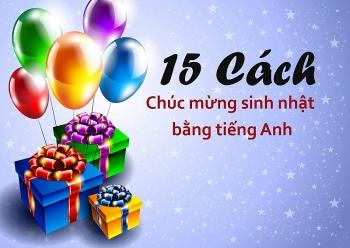 Những câu chúc mừng sinh nhật bằng tiếng Anh tới người yêu, đồng nghiệp hay nhất