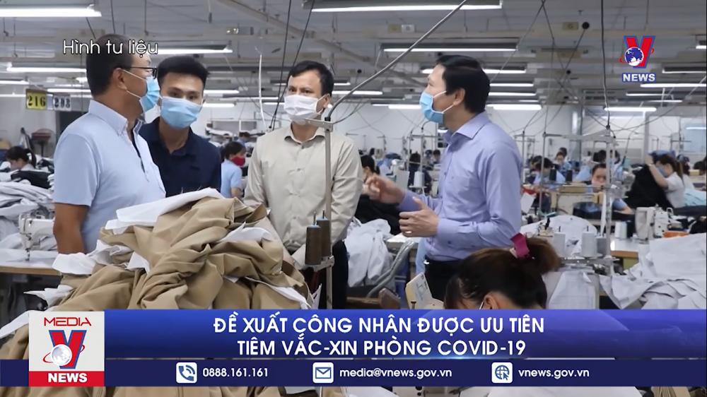 Đề xuất ưu tiên tiêm vaccine COVID-19 cho công nhân lao động