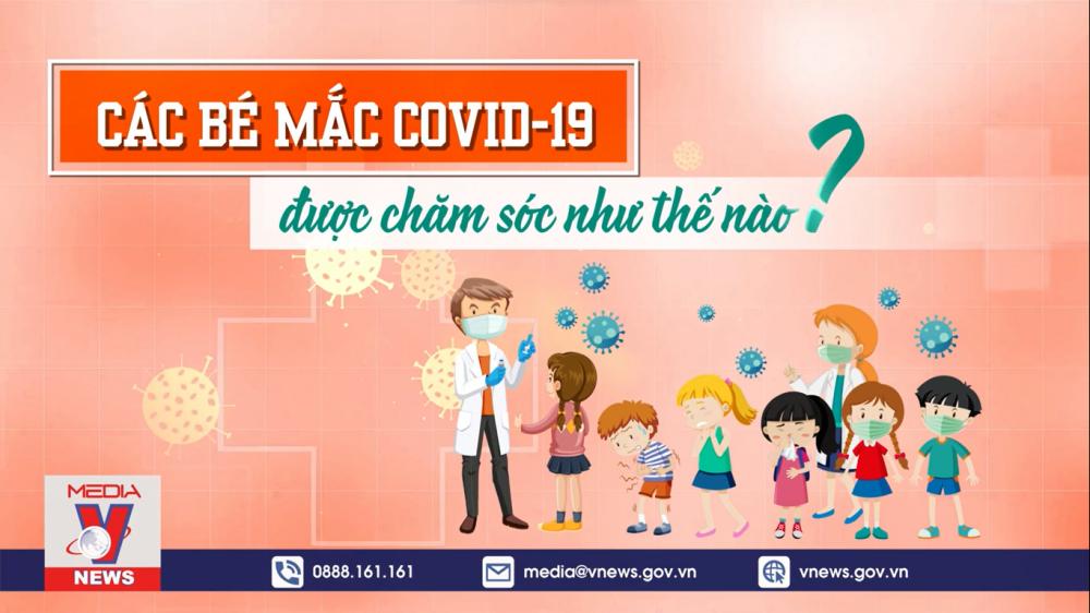 Các bé mắc COVID-19 được chăm sóc như thế nào?